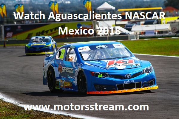 watch-aguascalientes-nascar-mexico-2018