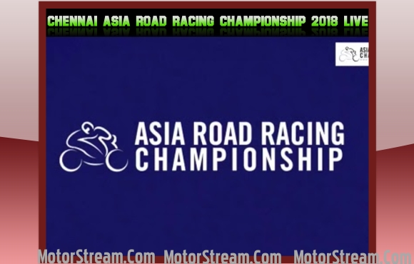 Watch Chennai Asia Road Racing Championship 2018 Live
